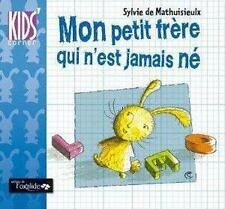 Mon petit frère qui n'est jamais né Mathuisieulx  Sylvie de   Reboulet  Christel