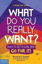 What Do You Really Want? : How to Set a Goal and Go for It! by Beverly K....