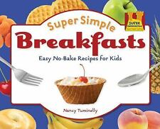 Super Simple Cooking: Super Simple Breakfasts : Easy No-Bake Recipes for Kids...