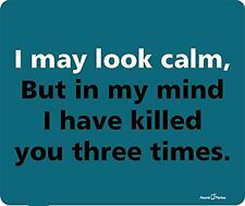 I May Look Calm But In My Mind I Have Killed You Three Times Mousepad by Atomic