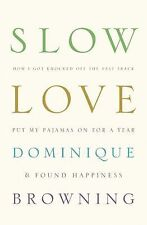 Slow Love : How I Lost My Job, Put on My Pajamas and Found Happiness by Domin...