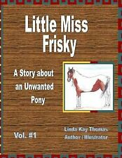 Little Miss Frisky: A Story About An Unwanted Pony by Thomas, Linda Kay
