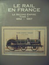 Le rail en France Le second Empire T1 1852-1857 par F et M Palau