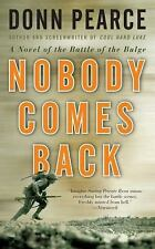 Nobody Comes Back: A Novel of the Battle of the Bulge by Pearce, Donn
