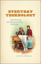Everyday Technology : Machines and the Making of India's Modernity by David...