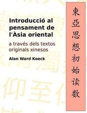 Introduccio Al Pensament de l'Asia Oriental : A Traves Dels Textos Originals...