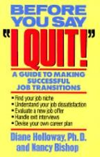 "Before You Say ""I Quit"": A Guide to Making Successful Job Transitions"