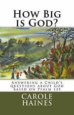 How Big Is God? : Answering a Child's Questions about God by Carole Haines...