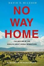 No Way Home: The Decline of the World's Great Animal Migrations, Wilcove, David
