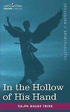 In the Hollow of His Hand by Ralph Trine (2007, Paperback)
