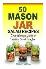 50 Mason Jar Salad Recipes : Your Ultimate Guide to Making Salad in a Jar by...