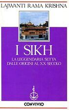 Lajwanti Rama Krishna = I SIKH LA LEGGENDARIA SETTA DALLE ORIGINI AL XX SECOLO