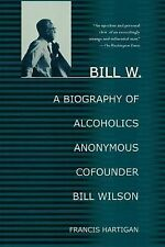 Bill W. : A Biography of Alcoholics Anonymous Cofounder Bill Wilson by...