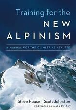 Training for the New Alpinism: A Manual for the Climber as Athlete Johnston, Sco