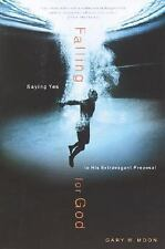 Falling for God: Saying Yes to His Extravagant Proposal Moon, Gary W. Paperback