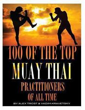 100 of the Top Muay Thai Practitioners of All Time by Alex Trost and Vadim...