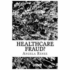 Healthcare Fraud? : Let Me Tell You a Story... ... . by Angela Renee (2013,...