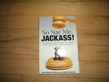 So Sue Me Jackass! How to Avoid Legal Pitfalls At Work Home and at Play Epstein