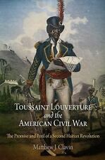 Toussaint Louverture and the American Civil War : The Promise and Peril of a...