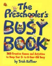 The Preschooler's Busy Book : 365 Creative Games and Activities to Keep Your....
