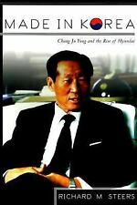 Made in Korea: Chung Ju Yung and the Rise of Hyundai by Steers, Richard M.