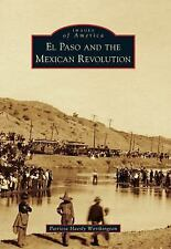 El Paso and the Mexican Revolution (Images of America), Worthington, Patricia Ha