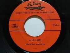 """CONJUNTO ACAPULCO - A Lo Lejos / Que Rechulo Es Querer FALCON 7"""" RANCHERA Polka"""