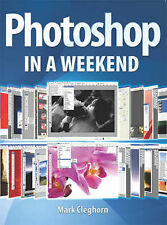 NEW BOOK Photoshop in a Weekend - Mark Cleghorn (Paperback)