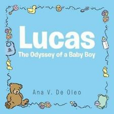 Lucas : The Odyssey of a Baby Boy by Ana V. De Oleo (2014, Paperback)