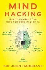 Mind Hacking: How to Change Your Mind for Good in 21 Days [H