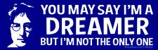 You May Say I'm a Dreamer - John Lennon - Magnetic Small Bumper Sticker Magnet