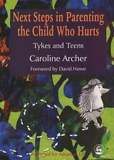 Next Steps in Parenting the Child Who Hurts by Archer, Caroline