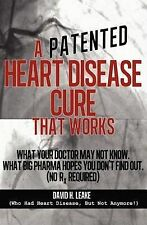 A (Patented) Heart Disease Cure That Works!: What Your Doctor May Not Know....
