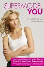 Supermodel YOU : Shockingly Healthy Insider Tips to Bring Out Your Inner...