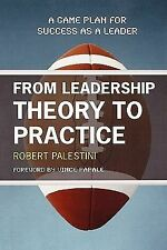 From Leadership Theory to Practice : A Game Plan for Success as a Leader by...