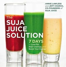 The Suja Juice Solution : 7 Days to Lose Weight, Beat Cravings, and Boost Your E