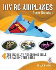 DIY RC Airplanes from Scratch : The Brooklyn Aerodrome Bible for Hacking the...