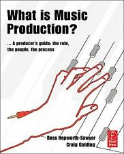 What is Music Production?: A Producers Guide: The Role, the People, the Process,