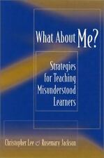 What About Me?: Strategies for Teaching Misunderstood Learners Jackson, Rosemar