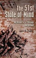 The 51st State of Mind : My Vision to Fix Chicago and Beyond by John Public...