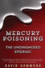 Mercury Poisoning: the Undiagnosed Epidemic by David Hammond (2014, Paperback)