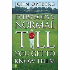 Everybody's Normal Till You Get to Know Them, John Ortberg, Good Book
