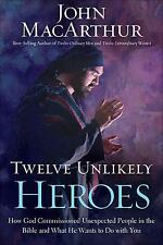 Twelve Unlikely Heroes: How God Commissioned Unexpected People in the Bible an..