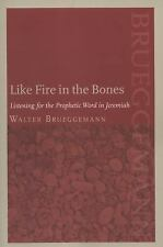 Like Fire in the Bones: Listening for the Prophetic Word in Jeremiah, Walter Bru