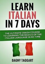 Learn Italian In 7 Days!: The Ultimate Crash Course to Learning the Basics of th