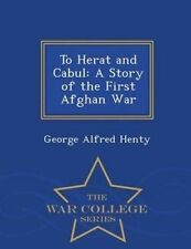 To Herat Cabul Story First Afghan War - War College by Henty George Alfred