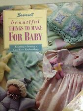 Beautiful Things to Make for Baby by Sunset - Knit, Crochet, Sewing, Embroidery