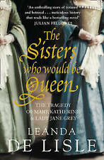 The Sisters Who Would be Queen: The Tragedy of Mary, Katherine and Lady Jane...