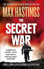 The Secret War: Spies, Codes and Guerrillas 1939-1945 by Max Hastings Paperback