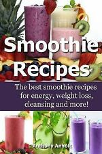 Smoothie Recipes: Smoothie Recipes : The Best Smoothie Recipes for Increased...